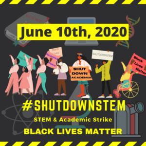 June 10, 2020 #ShutDownSTEM STEM & Academic Strike Black Lives Matter